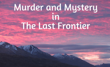 Murder and Mystery in the Last Frontier